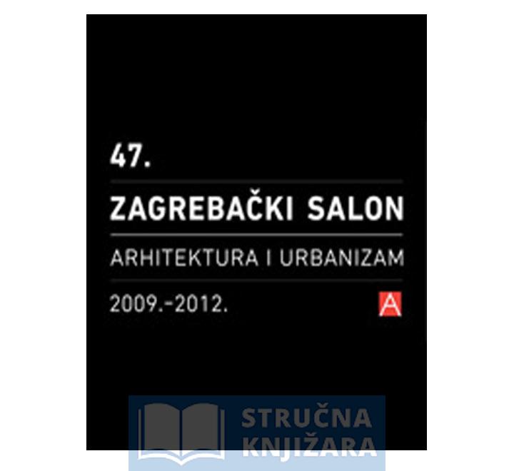 Katalog 47 Zagrebackog Salona Arhitektura I Urbanizam 2009 2012