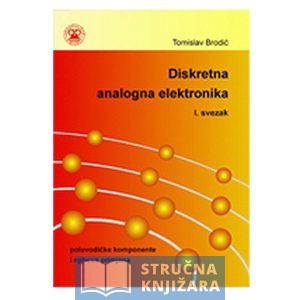 Diskretna_analogna_elektronika-poluvodicke_komponente_i_njihova_primjena-svezak_1-Tomislav_Brodic-Strucnaknjizara