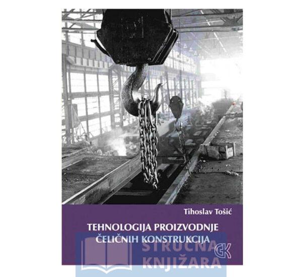 Tehnologija_proizvodnje_celicnih_konstrukcija-Tihoslav_Tosic-Strucnaknjizara