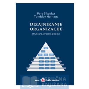Dizajniranje organizacije - strukture, procesi, poslovi - Pere Sikavica i Tomislav Hernaus