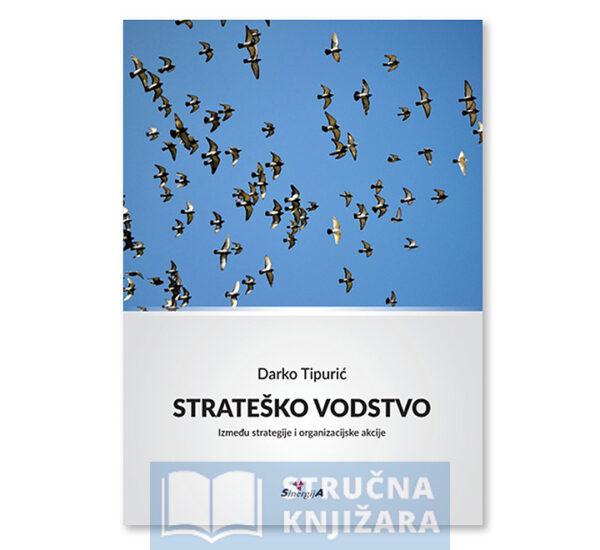 Knjiga-Stratesko_Vodstvo-Izmedu-strategije_i_organizacijske_akcije_Darko-Tipuric