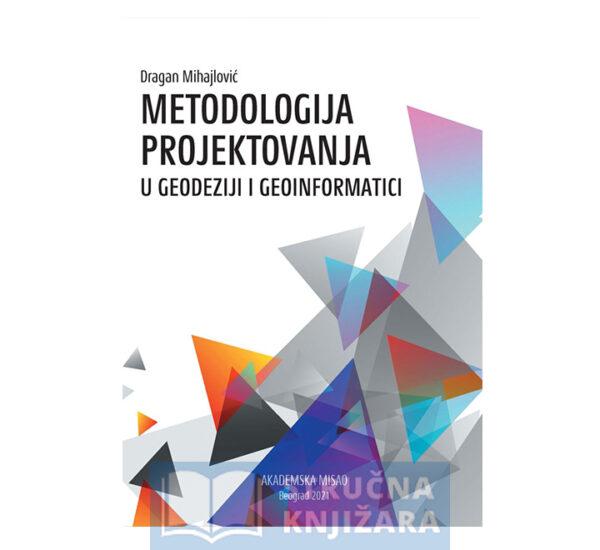 Knjiga-Metodologija-projektovanja-u-geodeziji_i_geoinformatici-Dragan_Mihajlovic-Strucnaknjizara