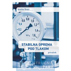 Knjiga-Stabilna_oprema_pod_tlakom-Srecko_Svaic-Strucnaknjizara
